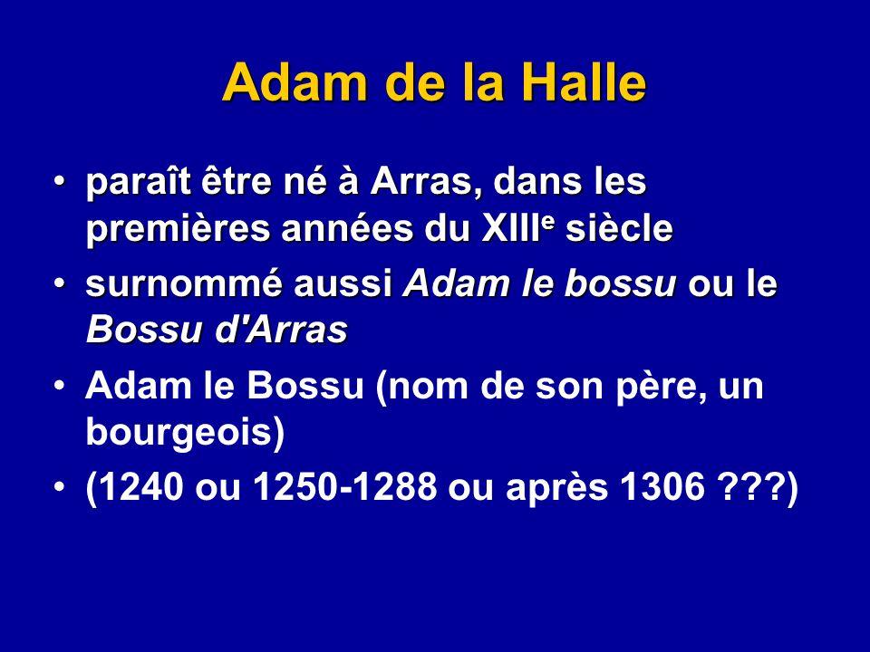 paraît être né à Arras, dans les premières années du XIII e siècleparaît être né à Arras, dans les premières années du XIII e siècle surnommé aussi Ad