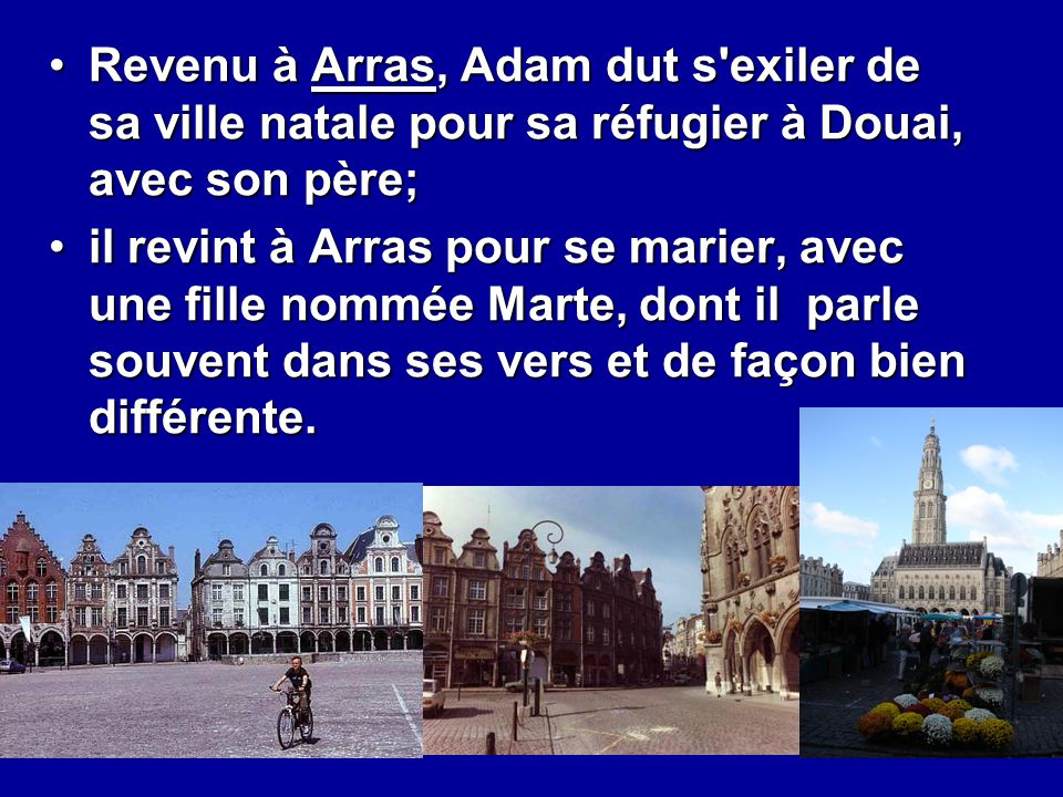 Revenu à Arras, Adam dut s'exiler de sa ville natale pour sa réfugier à Douai, avec son père;Revenu à Arras, Adam dut s'exiler de sa ville natale pour