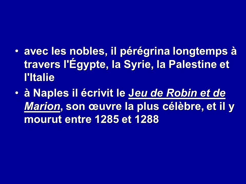 avec les nobles, il pérégrina longtemps à travers l'Égypte, la Syrie, la Palestine et l'Italieavec les nobles, il pérégrina longtemps à travers l'Égyp