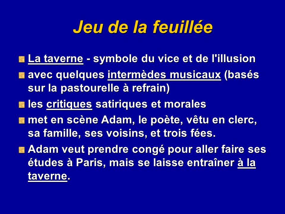 Jeu de la feuillée La taverne - symbole du vice et de l'illusion avec quelques intermèdes musicaux (basés sur la pastourelle à refrain) les critiques
