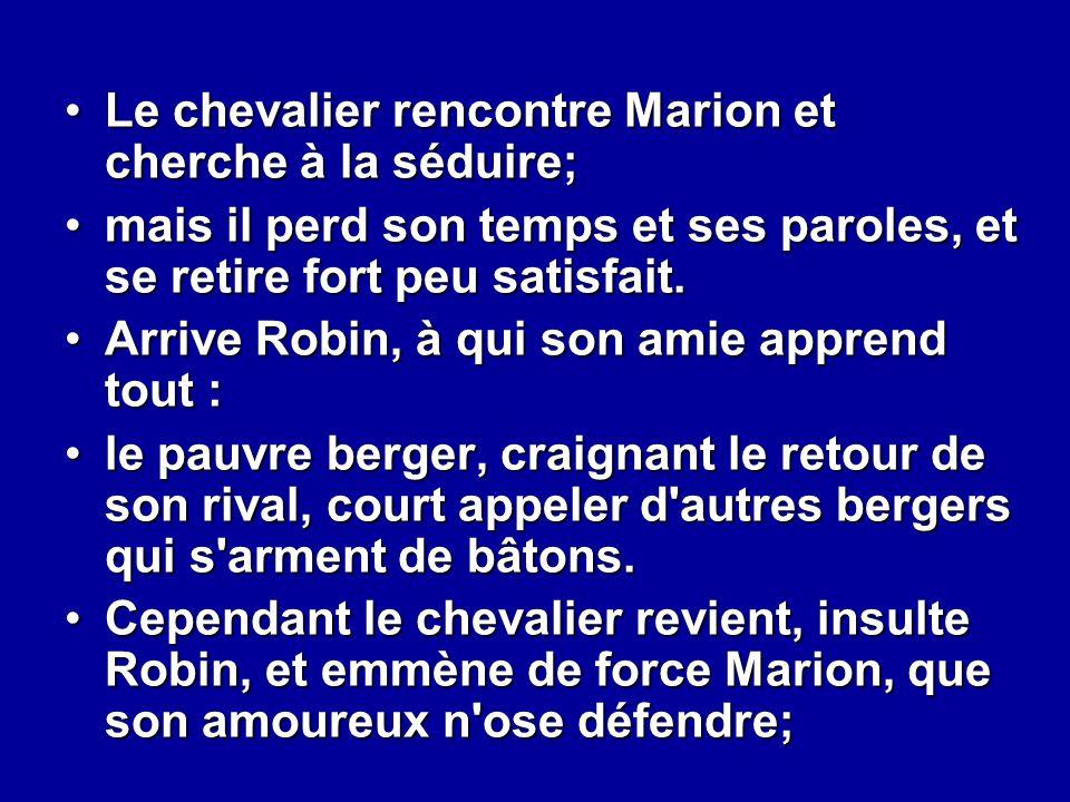 Le chevalier rencontre Marion et cherche à la séduire;Le chevalier rencontre Marion et cherche à la séduire; mais il perd son temps et ses paroles, et