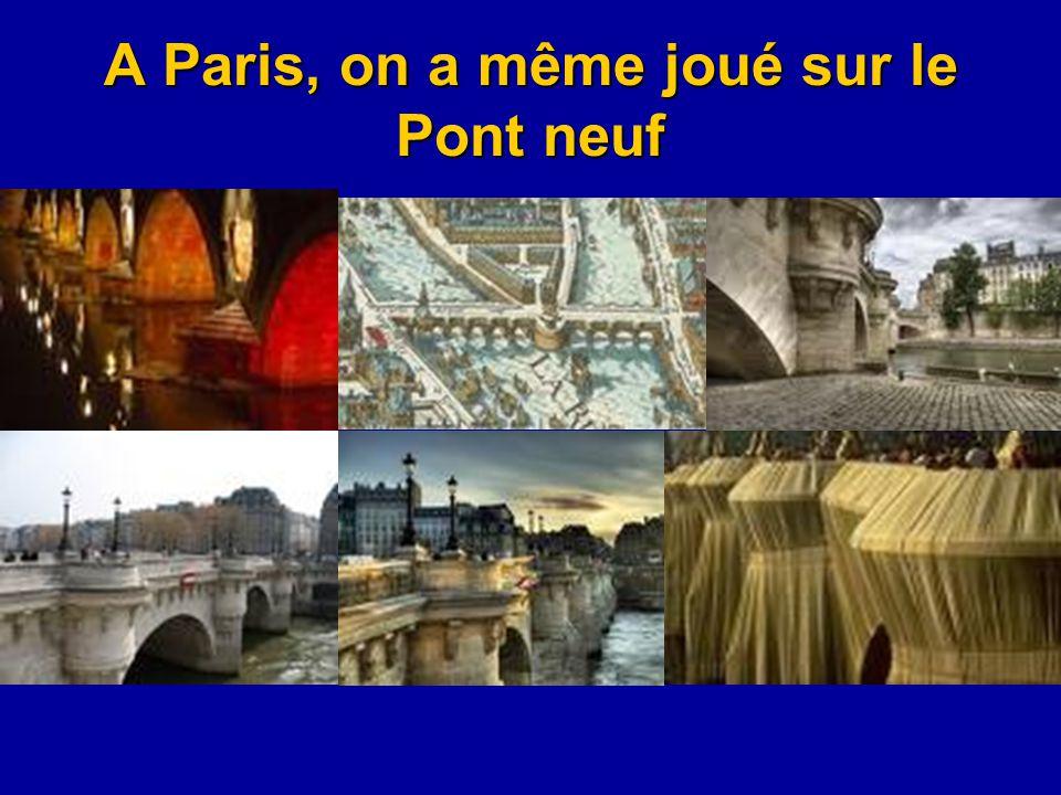 A Paris, on a même joué sur le Pont neuf