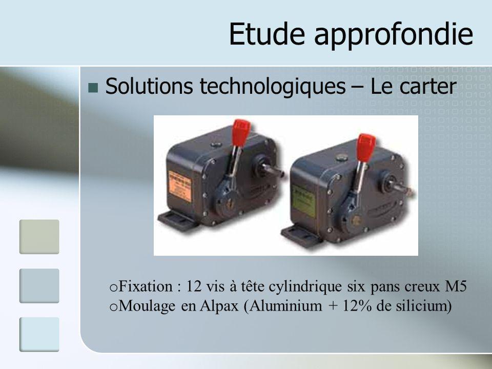 Etude approfondie Solutions technologiques – Le carter o Fixation : 12 vis à tête cylindrique six pans creux M5 o Moulage en Alpax (Aluminium + 12% de silicium)