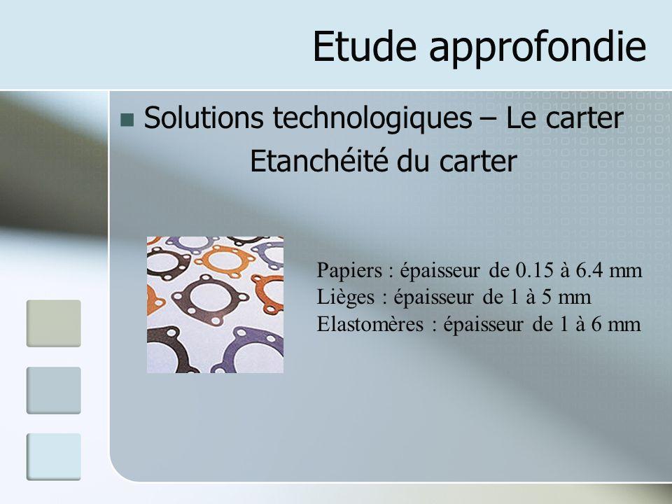 Etude approfondie Solutions technologiques – Le carter Etanchéité du carter Papiers : épaisseur de 0.15 à 6.4 mm Lièges : épaisseur de 1 à 5 mm Elasto