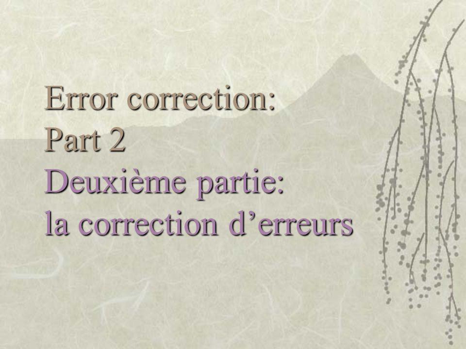 Error correction: Part 2 Deuxième partie: la correction d'erreurs