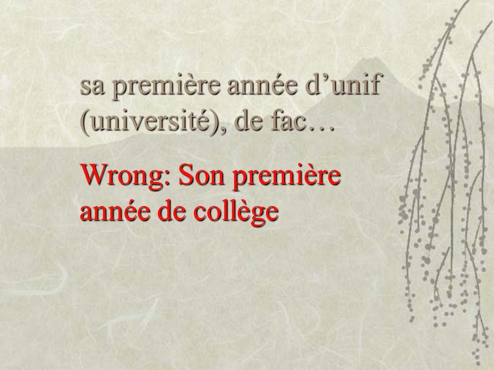 sa première année d'unif (université), de fac… Wrong: Son première année de collège