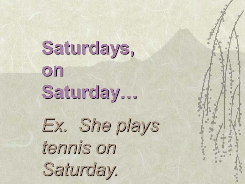 le samedi… Ex. Elle joue au tennis le samedi. Wrong: Elle joue tennis sur samedis.