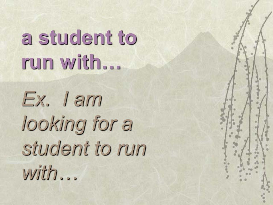 un étudiant avec qui courir… Ex.: Je cherche un étudiant avec qui courir.