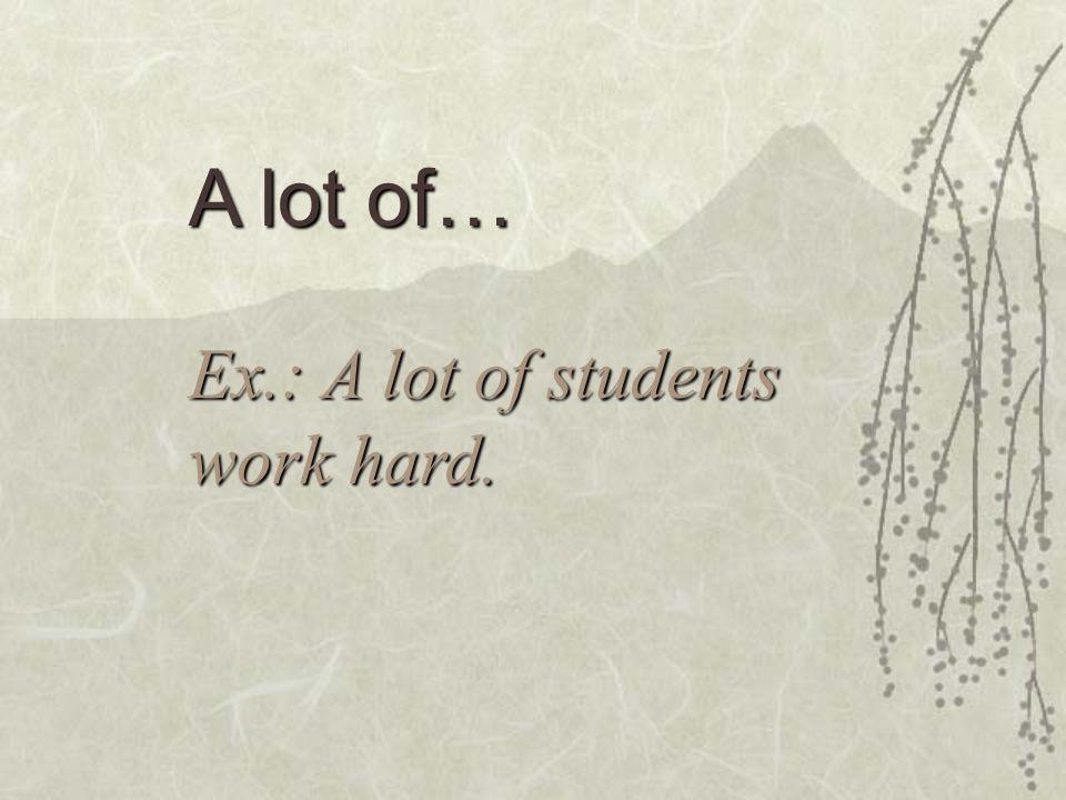 Beaucoup de, d'… Ex. Beaucoup d'étudiants travaillent dur. Wrong: Beaucoup des étudiants…