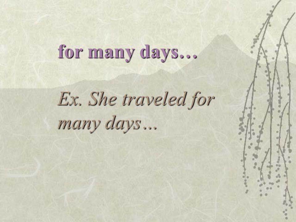 pendant de nombreux jours Ex.Elle a voyagé pendant de nombreux jours.