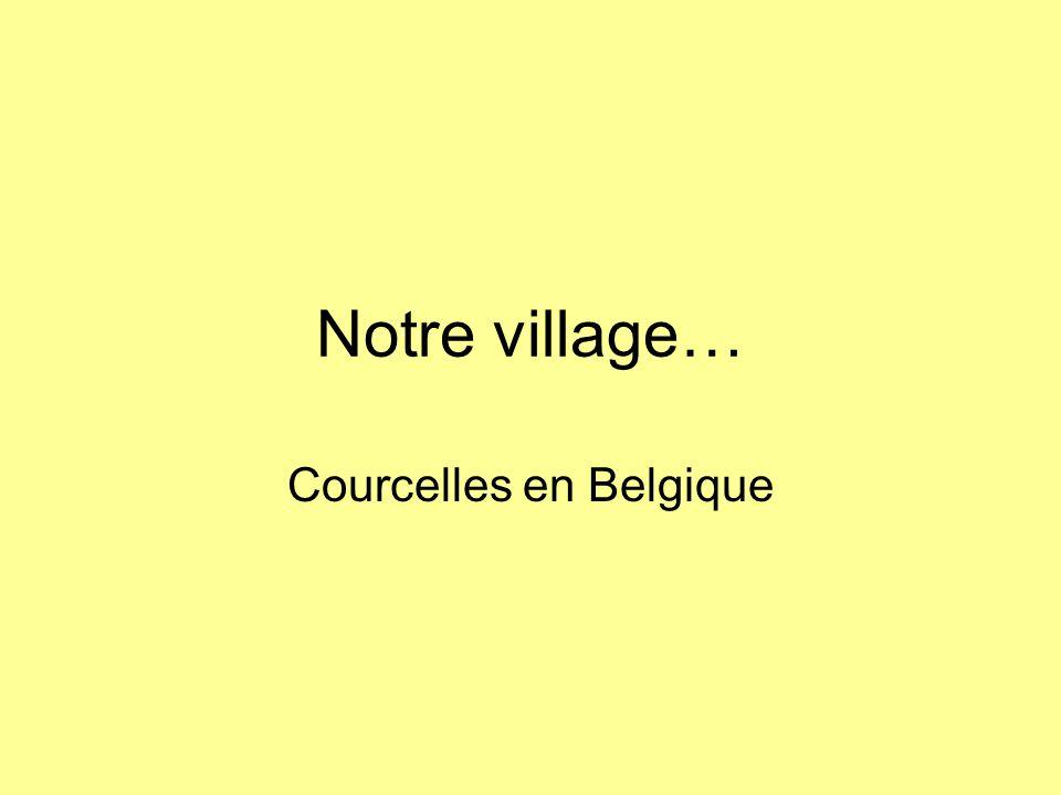 Notre village… Courcelles en Belgique