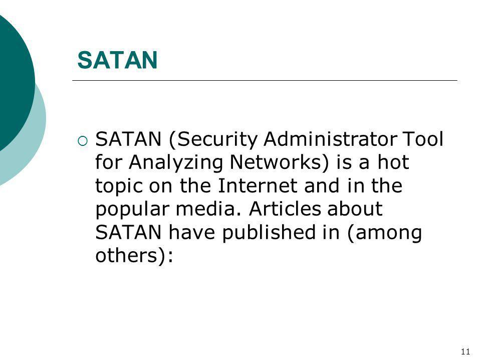 SATAN  SATAN (Security Administrator Tool for Analyzing Networks) is a hot topic on the Internet and in the popular media. Articles about SATAN have