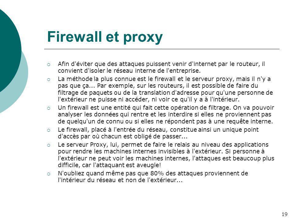 Firewall et proxy  Afin d'éviter que des attaques puissent venir d'internet par le routeur, il convient d'isoler le réseau interne de l'entreprise. 