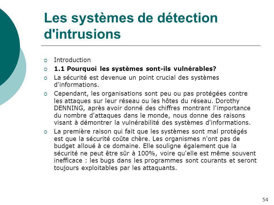 Les systèmes de détection d'intrusions  Introduction  1.1 Pourquoi les systèmes sont-ils vulnérables?  La sécurité est devenue un point crucial des