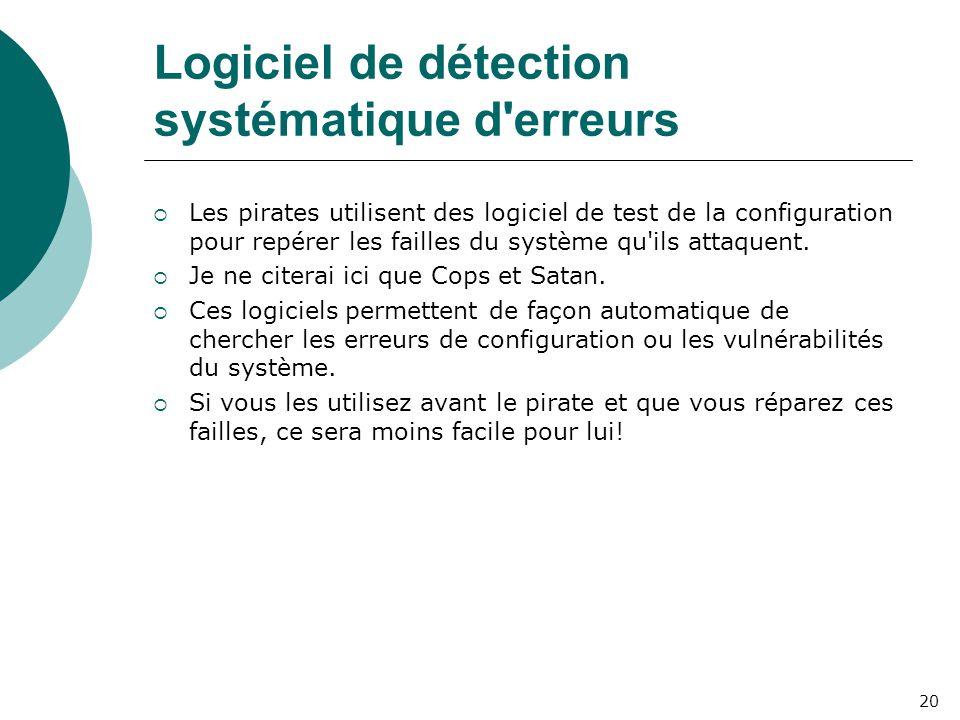 Logiciel de détection systématique d erreurs  Les pirates utilisent des logiciel de test de la configuration pour repérer les failles du système qu ils attaquent.