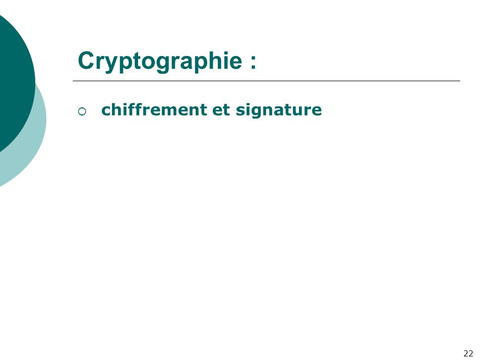 Cryptographie :  chiffrement et signature 22