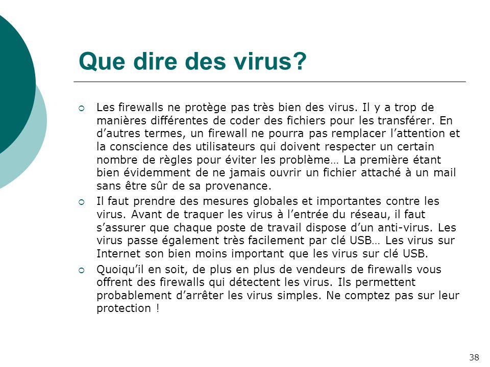 Que dire des virus?  Les firewalls ne protège pas très bien des virus. Il y a trop de manières différentes de coder des fichiers pour les transférer.