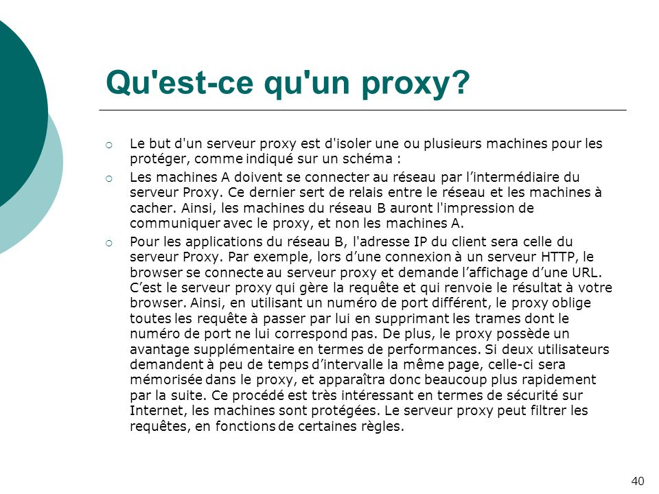 Qu'est-ce qu'un proxy?  Le but d'un serveur proxy est d'isoler une ou plusieurs machines pour les protéger, comme indiqué sur un schéma :  Les machi