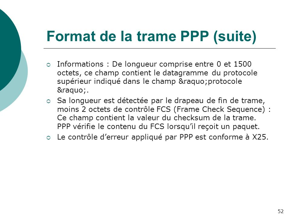 Format de la trame PPP (suite)  Informations : De longueur comprise entre 0 et 1500 octets, ce champ contient le datagramme du protocole supérieur in