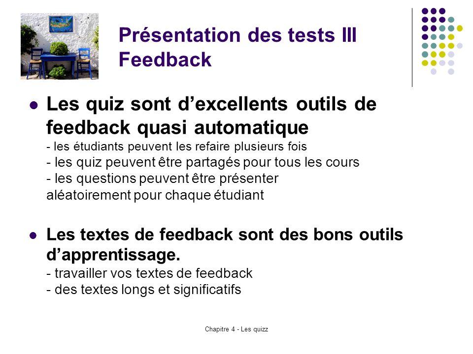 Chapitre 4 - Les quizz Présentation des tests III Feedback Les quiz sont d'excellents outils de feedback quasi automatique - les étudiants peuvent les