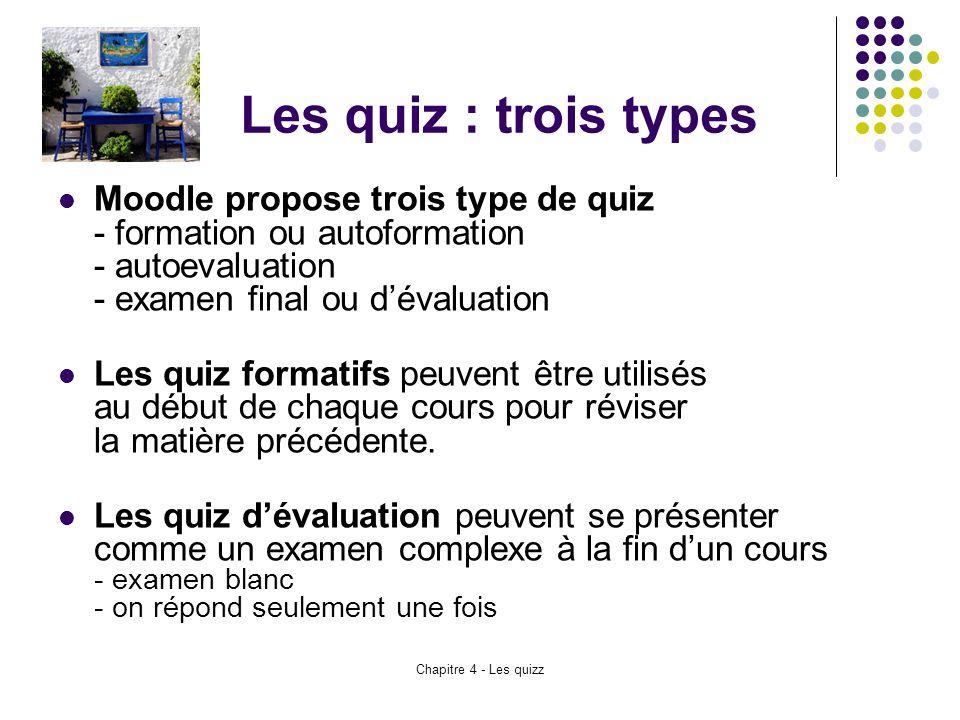 Chapitre 4 - Les quizz Les quiz : trois types Moodle propose trois type de quiz - formation ou autoformation - autoevaluation - examen final ou d'éval