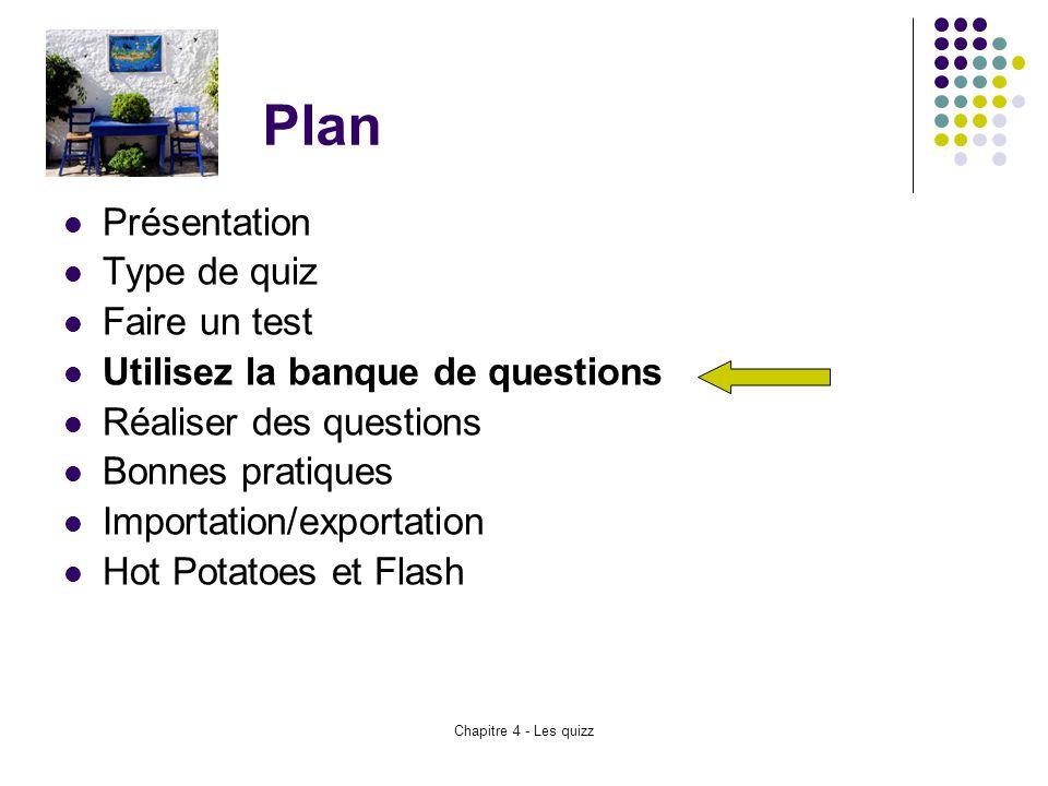 Chapitre 4 - Les quizz Plan Présentation Type de quiz Faire un test Utilisez la banque de questions Réaliser des questions Bonnes pratiques Importatio