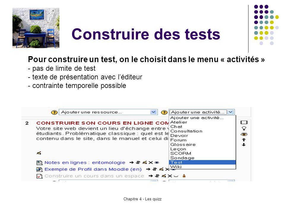 Chapitre 4 - Les quizz Construire des tests Pour construire un test, on le choisit dans le menu « activités » - pas de limite de test - texte de prése