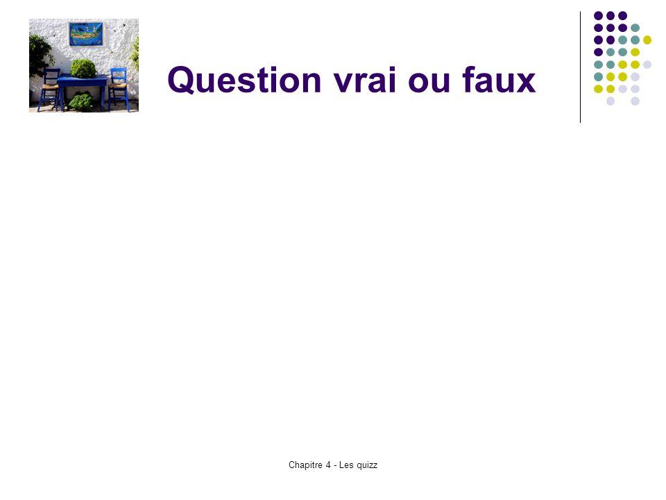Chapitre 4 - Les quizz Question vrai ou faux