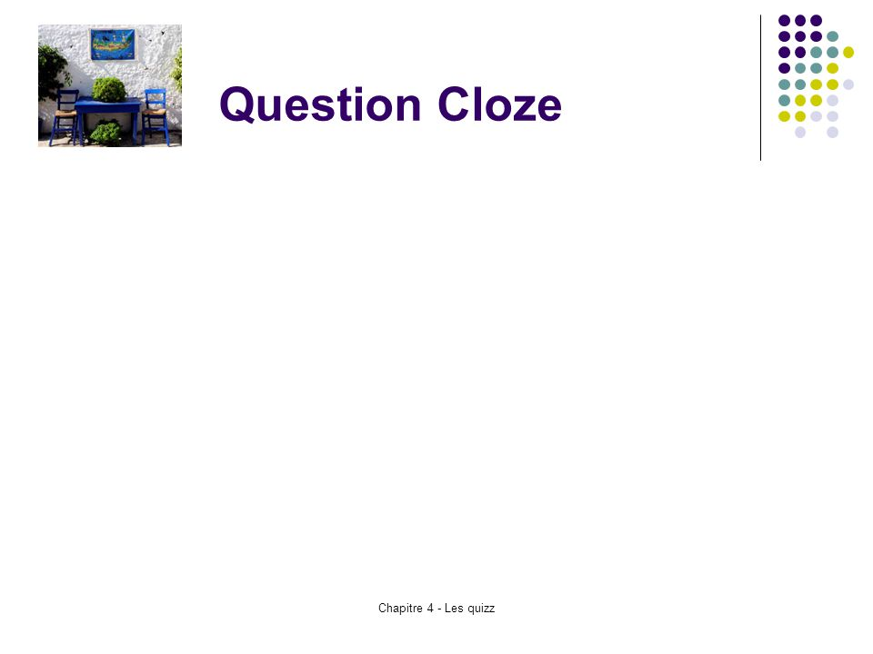 Chapitre 4 - Les quizz Question Cloze