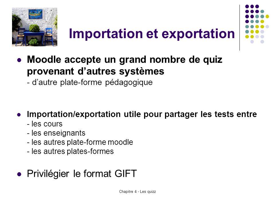 Chapitre 4 - Les quizz Importation et exportation Moodle accepte un grand nombre de quiz provenant d'autres systèmes - d'autre plate-forme pédagogique