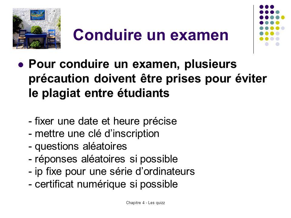 Chapitre 4 - Les quizz Conduire un examen Pour conduire un examen, plusieurs précaution doivent être prises pour éviter le plagiat entre étudiants - f