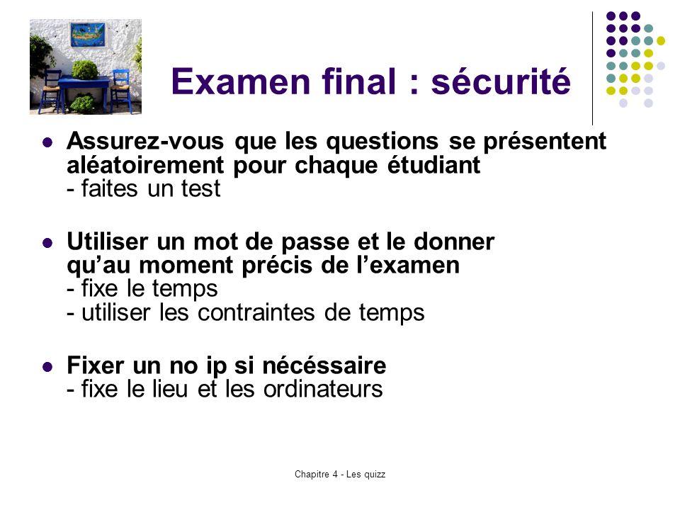 Chapitre 4 - Les quizz Examen final : sécurité Assurez-vous que les questions se présentent aléatoirement pour chaque étudiant - faites un test Utilis