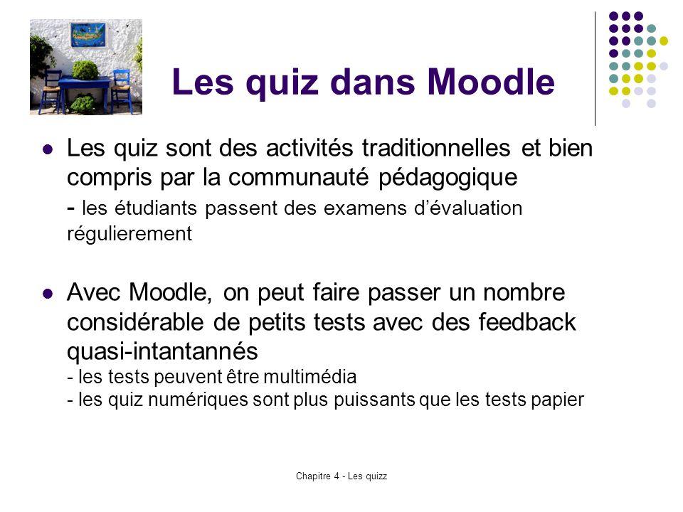Chapitre 4 - Les quizz Les quiz dans Moodle Les quiz sont des activités traditionnelles et bien compris par la communauté pédagogique - les étudiants