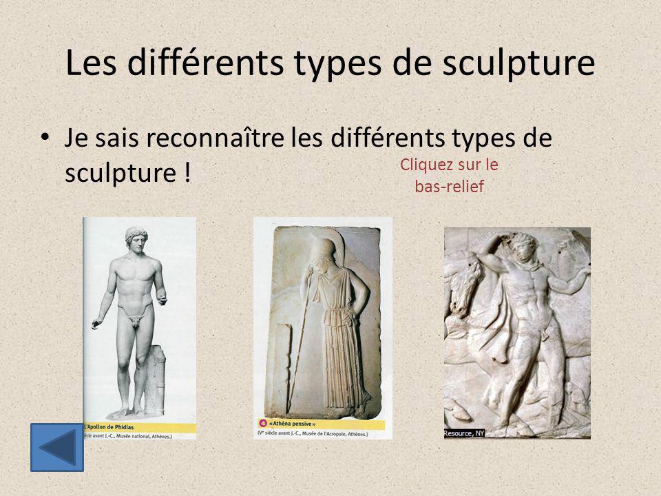 Les différents types de sculpture Je sais reconnaître les différents types de sculpture ! Cliquez sur le bas-relief