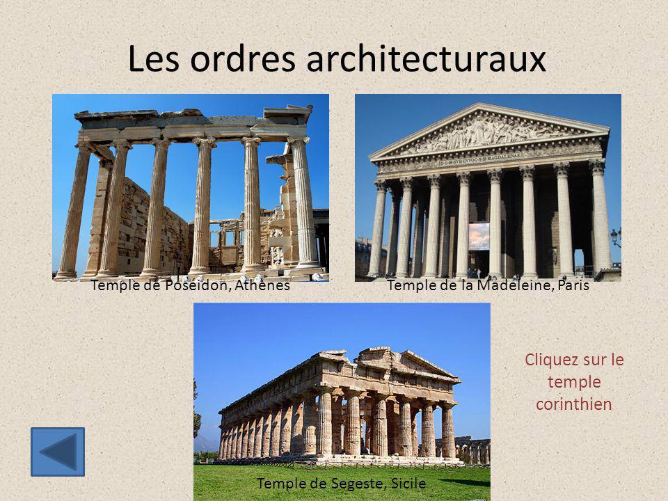 Les ordres architecturaux Temple de Poséidon, AthènesTemple de la Madeleine, Paris Temple de Segeste, Sicile Cliquez sur le temple corinthien