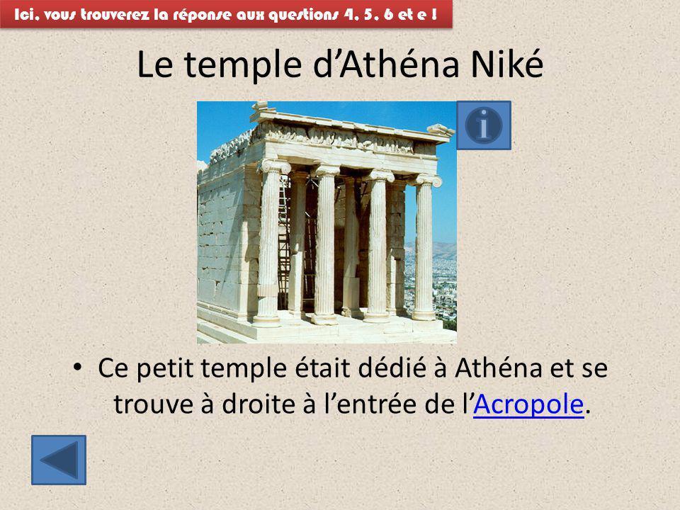 Le temple d'Athéna Niké Ce petit temple était dédié à Athéna et se trouve à droite à l'entrée de l'Acropole.Acropole Ici, vous trouverez la réponse au