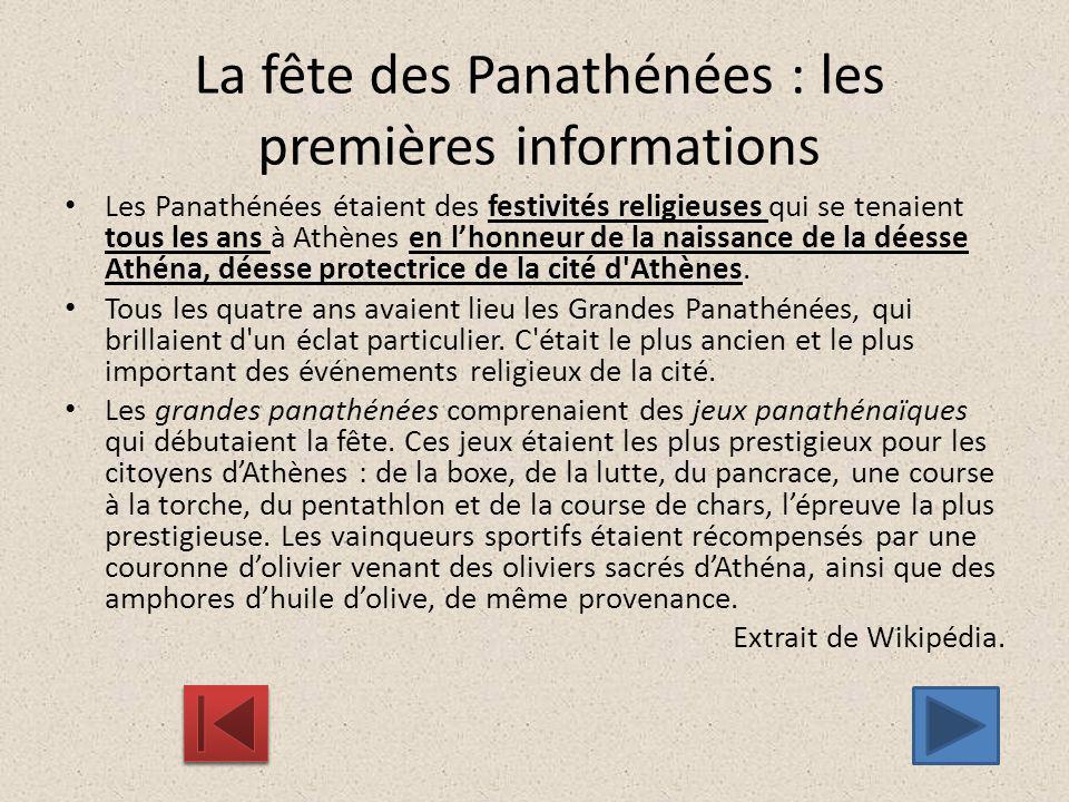 La fête des Panathénées : les premières informations Les Panathénées étaient des festivités religieuses qui se tenaient tous les ans à Athènes en l'ho