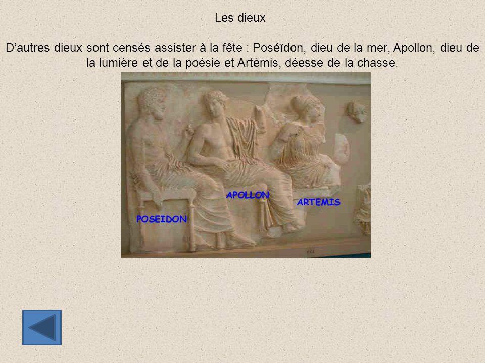 Les dieux D'autres dieux sont censés assister à la fête : Poséïdon, dieu de la mer, Apollon, dieu de la lumière et de la poésie et Artémis, déesse de
