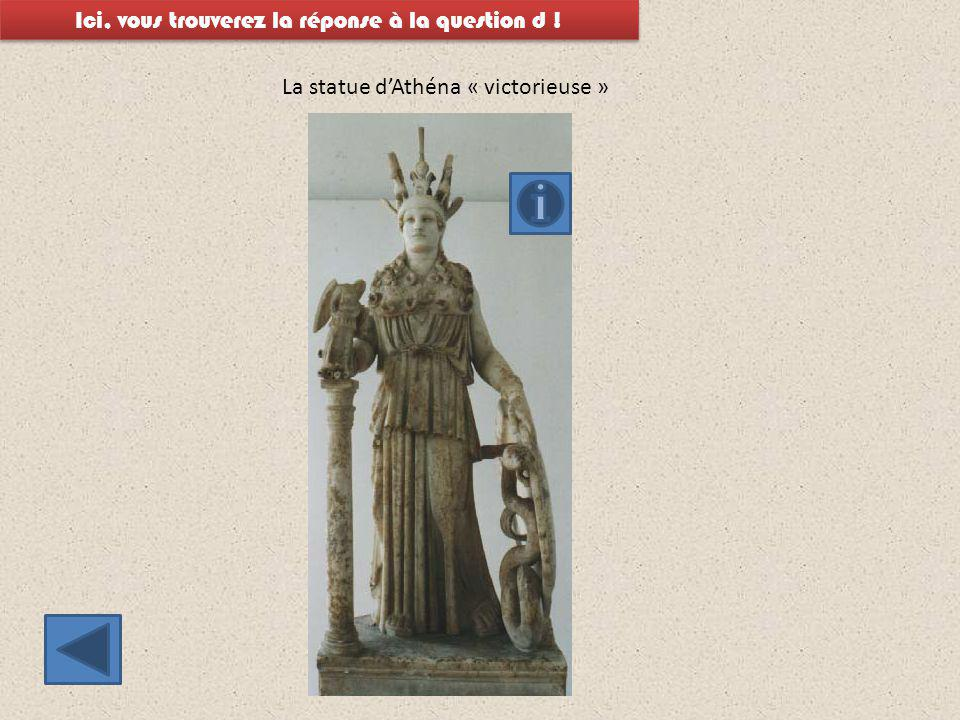 La statue d'Athéna « victorieuse » Ici, vous trouverez la réponse à la question d !
