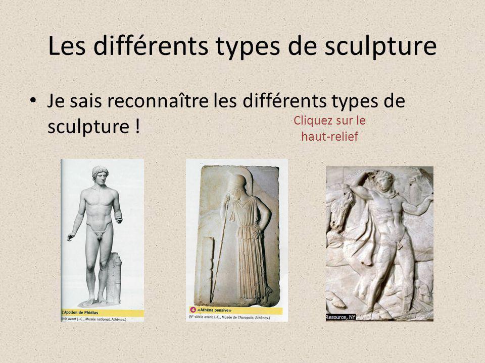 Les différents types de sculpture Je sais reconnaître les différents types de sculpture ! Cliquez sur le haut-relief