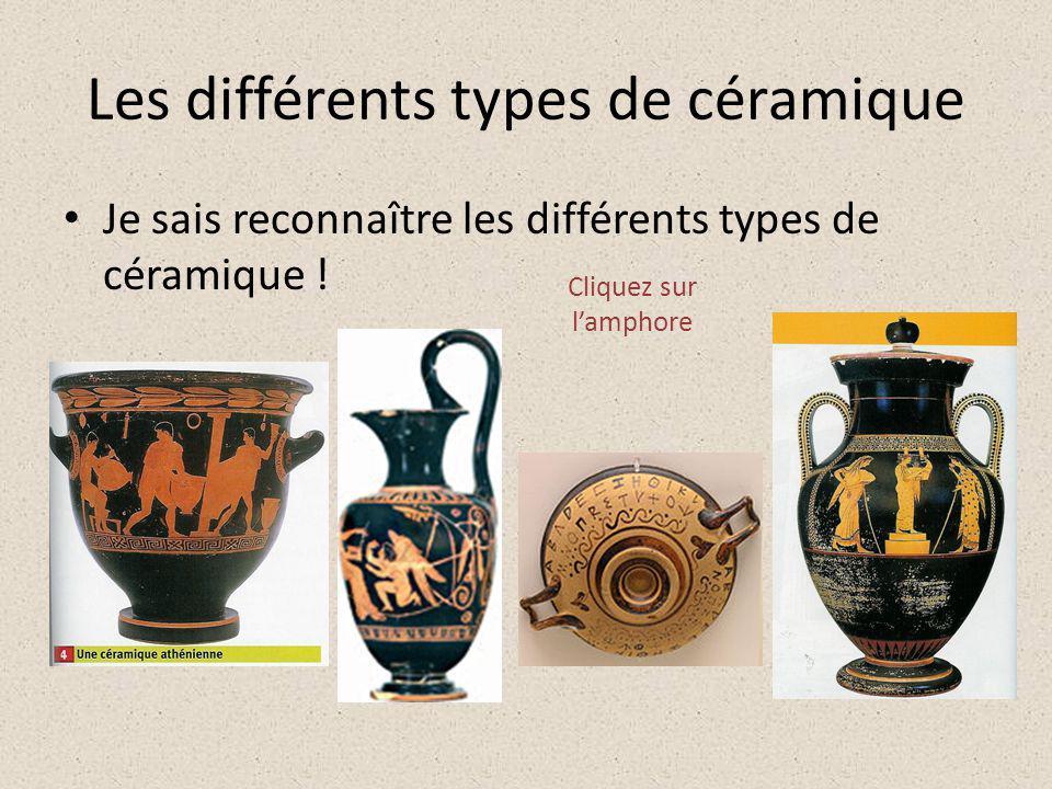 Les différents types de céramique Je sais reconnaître les différents types de céramique ! Cliquez sur l'amphore