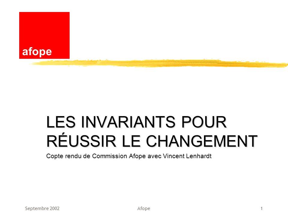 Septembre 2002Afope1 LES INVARIANTS POUR RÉUSSIR LE CHANGEMENT Copte rendu de Commission Afope avec Vincent Lenhardt afope