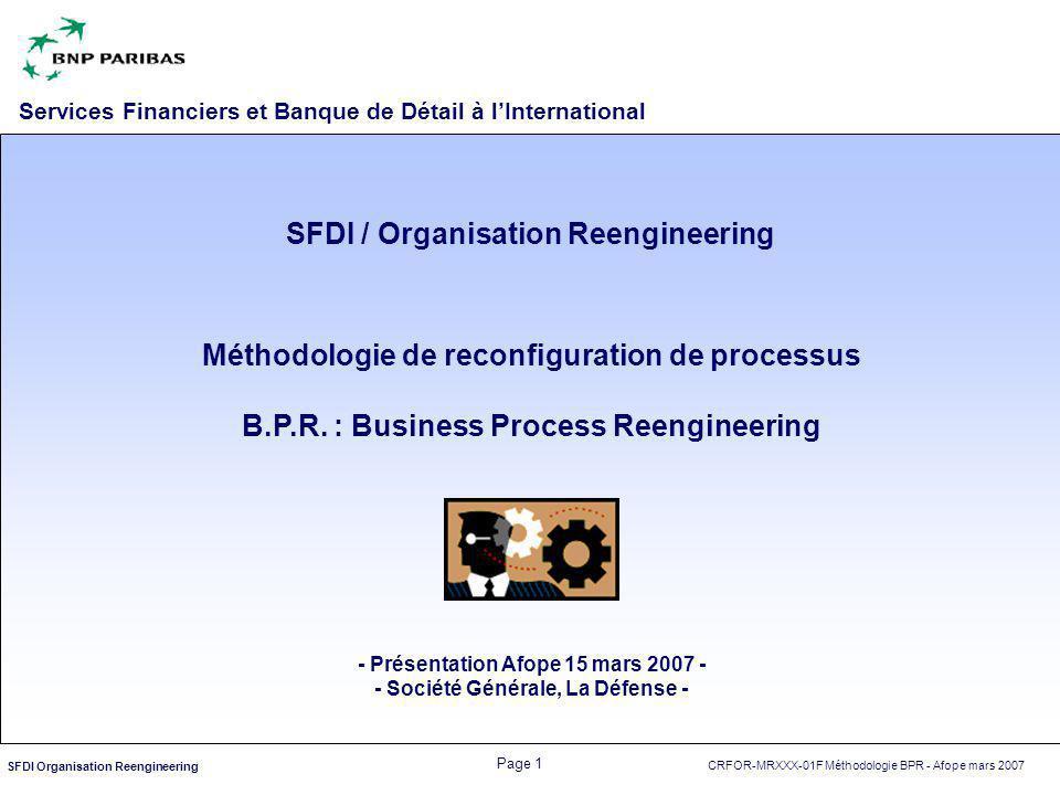 CRFOR-MRXXX-01F Méthodologie BPR - Afope mars 2007 Page 2 SFDI Organisation Reengineering VUE D'ENSEMBLE Sujet : présenter la démarche BPR (Business Process Reengineering) et les résultats obtenus dans l amélioration des délais, la réduction des coûts, l'amélioration des risques opérationnels au travers d'un exemple de mission d analyse de processus et des structures.