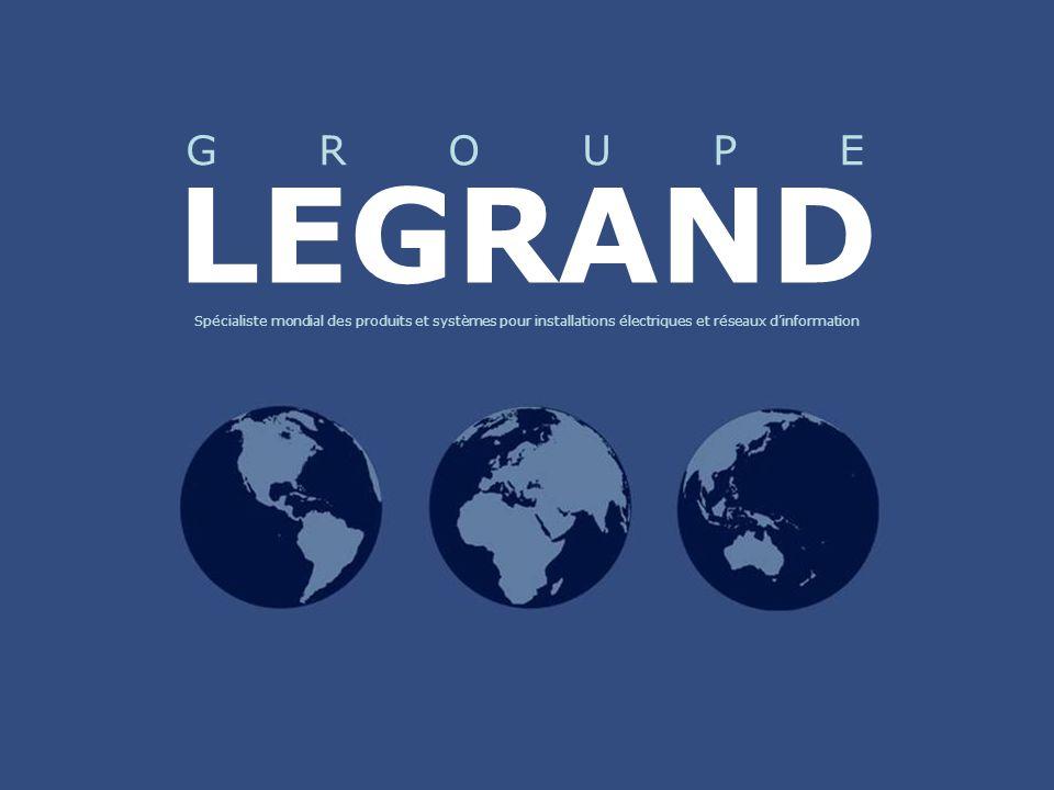 LEGRAND Spécialiste mondial des produits et systèmes pour installations électriques et réseaux d'information G R O U P E