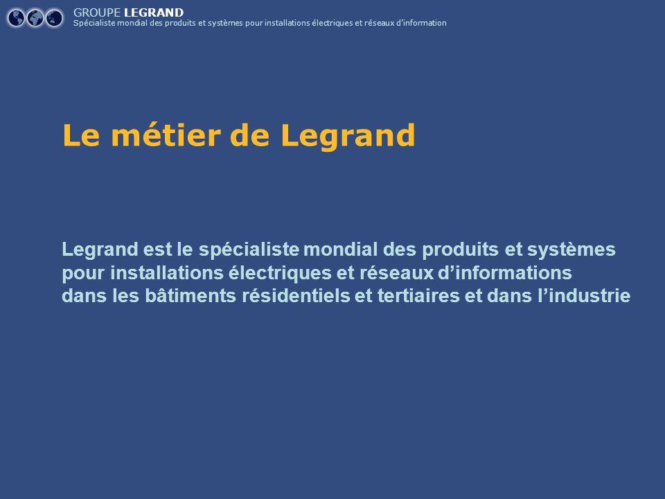 GROUPE LEGRAND Spécialiste mondial des produits et systèmes pour installations électriques et réseaux d'information Legrand est le spécialiste mondial