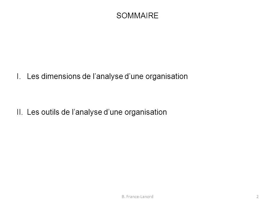 SOMMAIRE I.Les dimensions de l'analyse d'une organisation II.Les outils de l'analyse d'une organisation 2B.