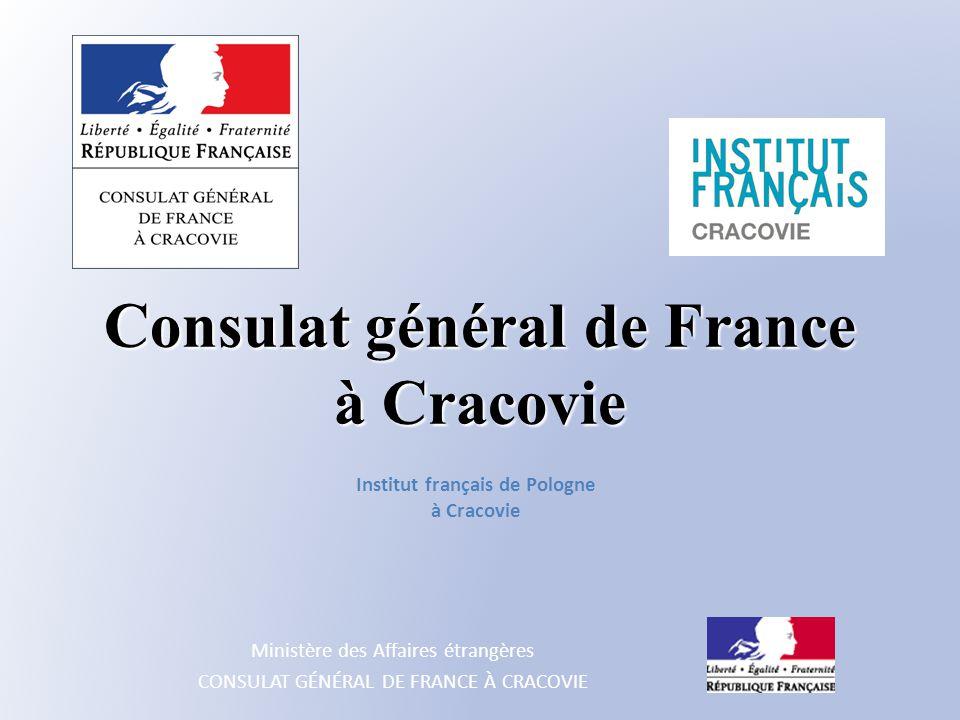 Ministère des Affaires étrangères CONSULAT GÉNÉRAL DE FRANCE À CRACOVIE Consulat général de France à Cracovie Institut français de Pologne à Cracovie