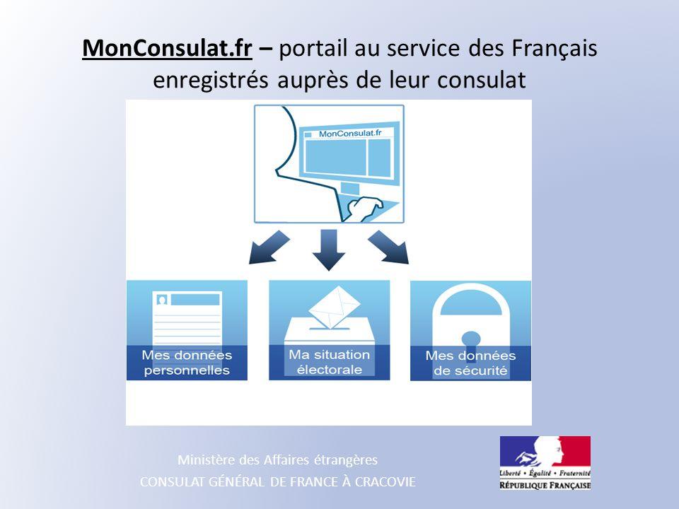 Ministère des Affaires étrangères CONSULAT GÉNÉRAL DE FRANCE À CRACOVIE MonConsulat.fr – portail au service des Français enregistrés auprès de leur co