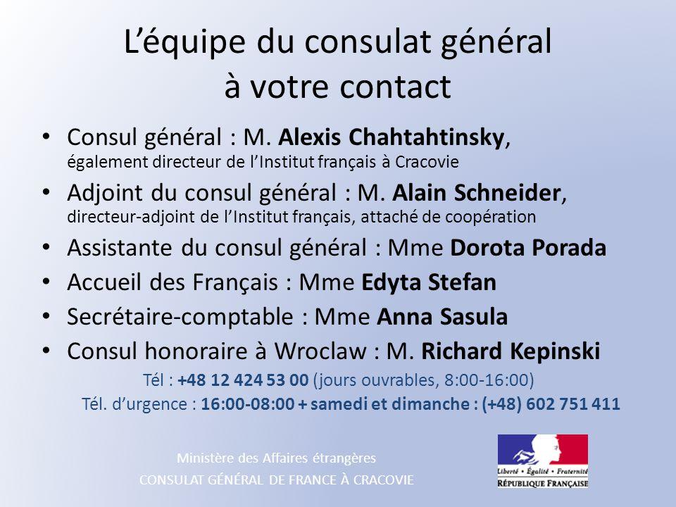 Ministère des Affaires étrangères CONSULAT GÉNÉRAL DE FRANCE À CRACOVIE L'équipe du consulat général à votre contact Consul général : M. Alexis Chahta
