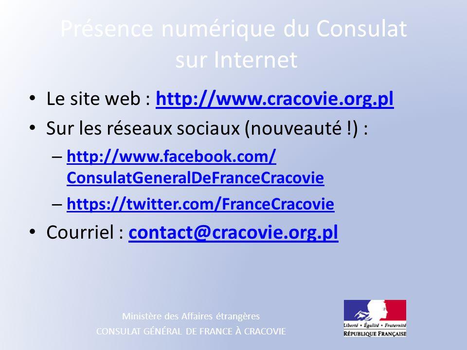 Ministère des Affaires étrangères CONSULAT GÉNÉRAL DE FRANCE À CRACOVIE Présence numérique du Consulat sur Internet Le site web : http://www.cracovie.